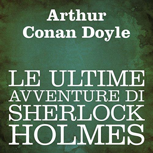 Le ultime avventure di Sherlock Holmes  Audiolibri