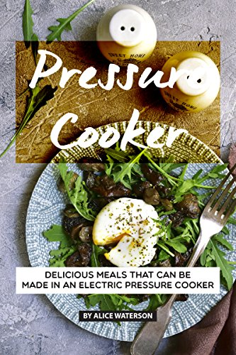 Pressure Cooker Recipes Cookbook: Delicious Meals That Can Be Made in An Electric Pressure Cooker (English Edition)