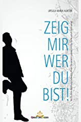 ZEIG MIR WER DU BIST! Das total andere Beziehungsbuch. Revolutionär und praktikabel! Taschenbuch