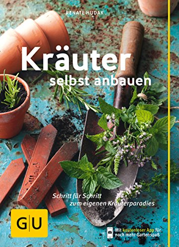 Kräuter selbst anbauen: Schritt für Schritt zum eigenen Kräuterparadies (GU Praxisratgeber Garten) (Kräuter-garten)