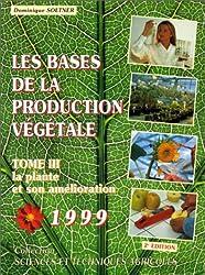 Les bases de la production végétale, tome 3. La plante et son amélioration
