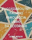 Fuggedaboutit! Italiano Parolaccia Libro Da Colorare - Libro 2