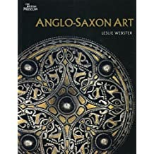 Anglo-Saxon Art. by Leslie Webster