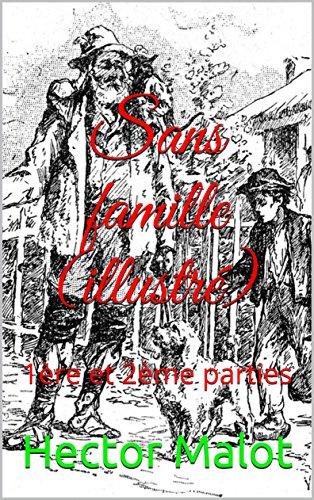 Sans famille (illustré): 1ère et 2ème parties (French Edition)