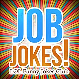 171 Job Jokes: Funny Jokes about Jobs, Professions, and Work! (Laugh Out Loud Jokes) (English Edition) von [LOL Funny Jokes Club]