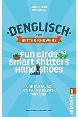 Denglisch for Better Knowers: Zweisprachiges Wendebuch Deutsch/ Englisch: Fun Birds, Smart Shitters, Hand Shoes und der ganze deutsch-englische Wahnsinn Taschenbuch