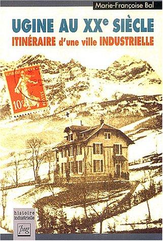 Ugine au XXe siècle : Itinéraire d'une ville industrielle