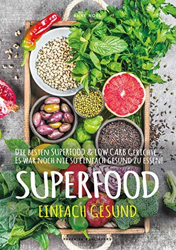SUPERFOOD - EINFACH GESUND: Die besten SUPERFOOD & LOW CARB Gerichte - Es war noch nie so einfach gesund zu essen (PAPERISH® Kochbücher) -