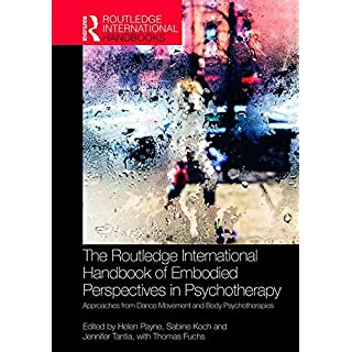 The Routledge International Handbook of Embodied Perspectives in Psychotherapy: Approaches from Dance Movement and Body Psychotherapies (Routledge International Handbooks)