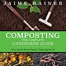 Composting: The Complete Gardeners Guide