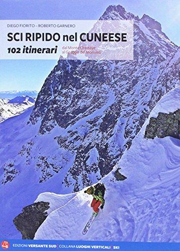 Sci ripido nel cuneese. 102 itinerari dal Monte Oronaye al gruppo del Monviso