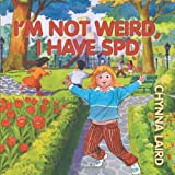 I'm Not Weird, I Have Sensory Processing Disorder (SPD): Alexandra's Journey (2nd Edition) (Growing with Love)