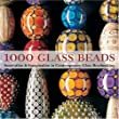 1000 Glass Beads: Innovation & Imagination in Contemporary Glass Beadmaking: Innovation and Imagination in Contemporary Glass Beadmaking (500 (Lark Paperback))