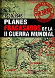 Planes fracasados de la II guerra mundial 1939-1945 / World War II Plans that Never Happened 1939-1945