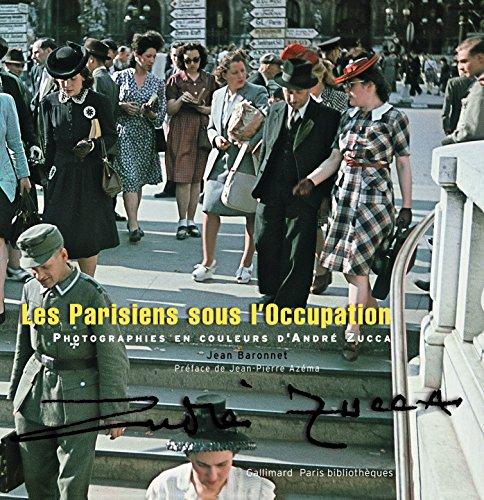 Les Parisiens sous l'Occupation: Photographies en couleurs d'André Zucca par Jean Baronnet