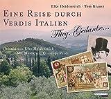 Eine Reise durch Verdis Italien: Flieg, Gedanke - Elke Heidenreich