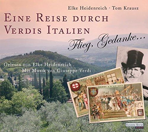 Eine Reise durch Verdis Italien: Flieg, Gedanke.