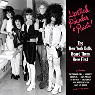 Lipstick, Powder & Paint - The New York Dolls Heard Them Here First