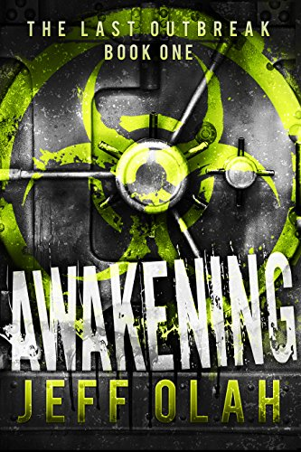 The Last Outbreak - AWAKENING - Book 1 (A Post-Apocalyptic Thriller) by [Olah, Jeff]
