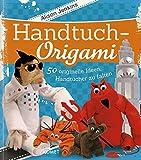 Handtuch-Origami: 50 originelle Ideen, Handtücher zu falten