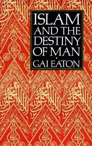 Islam and the Destiny of Man by Charles Le Gai Eaton (1994-08-02)