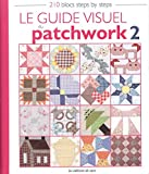 Le guide visuel du patchwork 2 : 210 blocs steps by steps