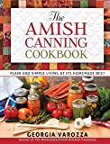 The Amish Canning Cookbook: Plain and Simple Living at Its Homemade Best by Varozza, Georgia (2013) Spiral-bound