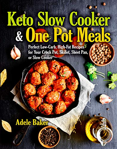 Keto Slow Cooker & One Pot Meals: Perfect Low-Carb, High-Fat Recipes for Your Crock Pot, Skillet, Sheet Pan, or Slow Cooker (English Edition) -