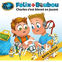 Charles s'est blessé en jouant: Bras cassé (Félix et Boubou) (French Edition)