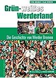 Grün-weißes Werderland: Die Geschichte von Werder Bremen