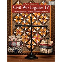 Civil War Legacies IV: 14 Time-Honored Quilts for Reproduction Fabrics (That Patchwork Place)