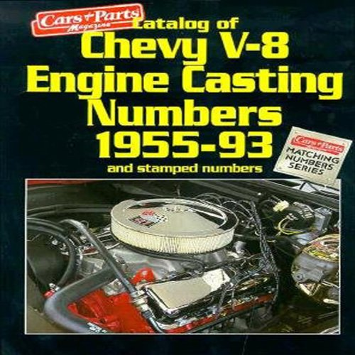 Catalog of Chevy V-8 Engine Casting Numbers 1955-1993 (Matching Numbers Series)