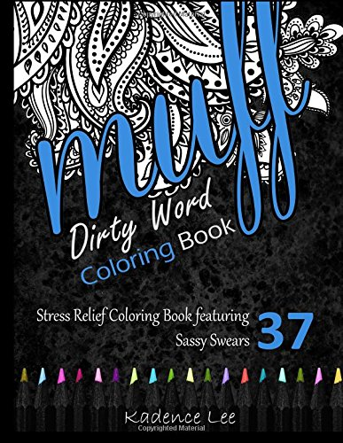 Dirty Word Coloring Book: Stress Relief Coloring Book featuring 37 Sassy Swears (Curse Word Coloring Books)