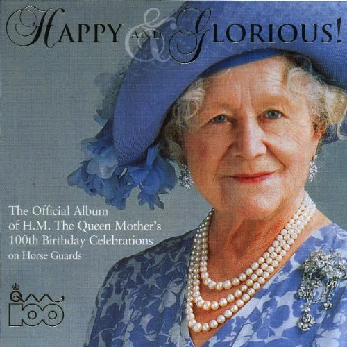 Happy And Glorious (The Official Album Of Her Majesty The Queen Mother's 100th Birthday Celebrations On Horse Guards)