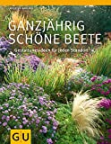 Ganzjährig schöne Beete: Gestaltungsideen für jeden Standort (GU Große Gartenratgeber)