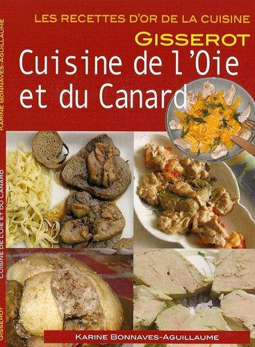 Cuisine de l'OIe et du Canard - RECETTES D'OR par BONNAVES-ABGUILLAUME Karine