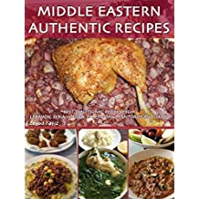 Middle Eastern Authentic Recipes: Best Traditional Recipes From Lebanon, Syria, Jordan, Palestinian Territories and Israel (English Edition)