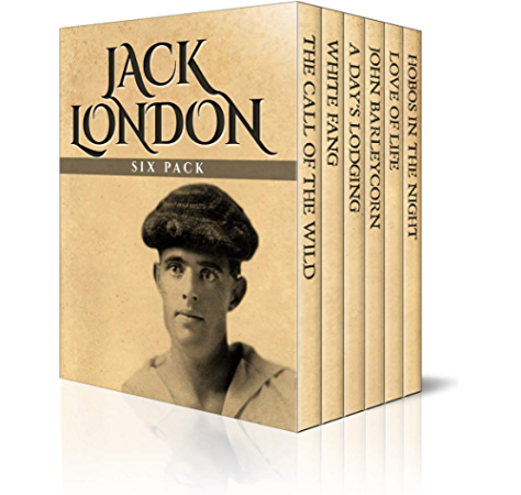 Jack London Six Pack The Call Of The Wild White Fang A Day S Lodging John Barleycorn Love Of Life And Hobos In The Night Illustrated Ebook London Jack Amazon In Kindle Store