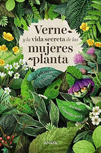 Verne y la vida secreta de las mujeres planta (Literatura Juvenil (A Partir De 12 Años) - Narrativa Juvenil) por Ledicia Costas