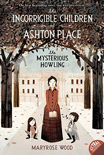 The Incorrigible Children of Ashton Place: Book I: The Mysterious Howling par Maryrose Wood