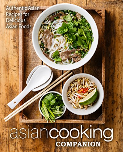 Asian Cooking Companion: Authentic Asian Recipes for Delicious Asian Foods (2nd Edition) (English Edition)