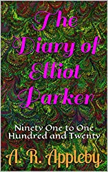 The Diary of Elliot Parker: Ninety One to One Hundred and Twenty