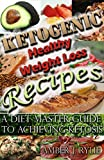 Ketogenic Healthy Weight-Loss Recipes: A Diet Master Guide To Achieving Ketosis