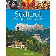 Südtirol: Sehen – Entdecken – Genießen