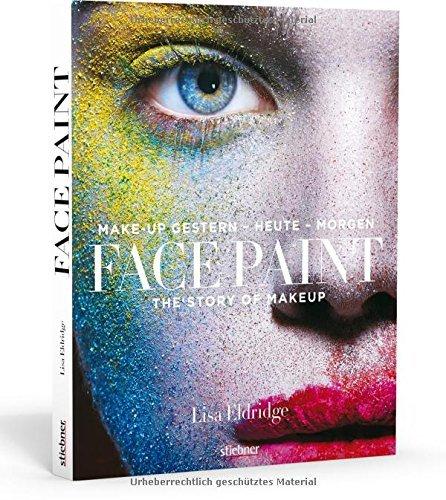 Face Paint [Deutsche Erstausgabe]: The Story of Makeup: Make-up gestern - heute - morgen by Lisa Eldridge (2016-07-06)