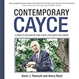 Contemporary Cayce: A Complete Exploration Using Today's Philosophy and Science