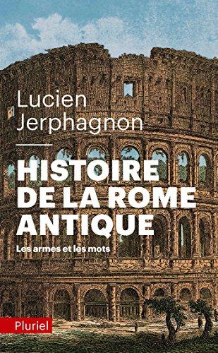 Histoire de la Rome antique: Les armes et les mots par Lucien Jerphagnon