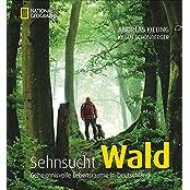 Bildband Sehnsucht Wald: Dieses National Geographic Buch betrachtet geheimnisvolle Lebensräume in Deutschland, die Romantik und den Mythos von Bäumen und Tieren im Forst: Wolf, Adler und Wildschwein