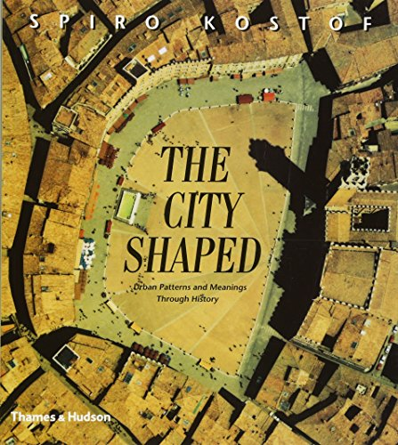 The City Shaped: Urban Patterns and Meanings Through History por Spiro Kostof