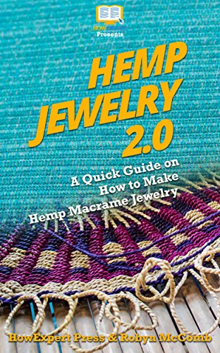 Hemp Jewelry 2.0: A Quick Guide on How to Make Hemp Macrame Jewelry (English Edition)